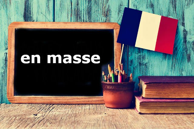 French Expression of the Day: en masse