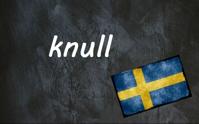 Swedish word of the day: knull