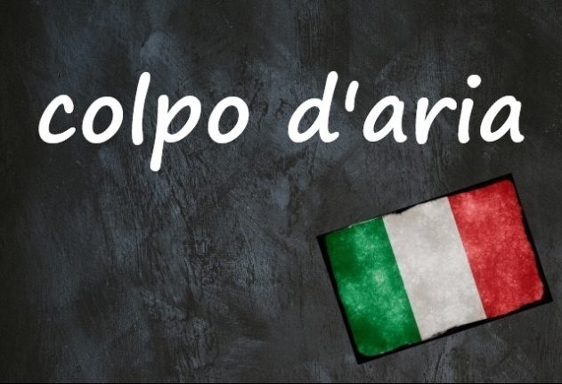 Italian expression of the day: 'Colpo d'aria'