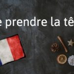 French expression of the day: Se prendre la tête