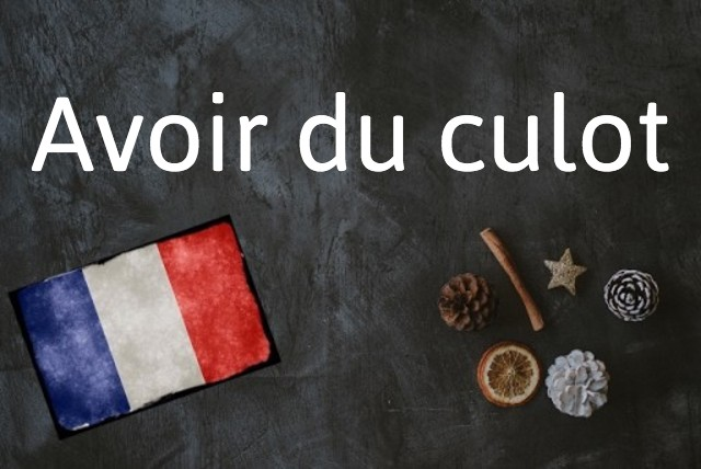 French phrase of the day: Avoir du culot