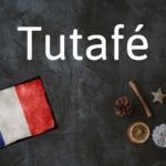French word of the day: Tutafé