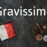 French word of the day: Gravissime