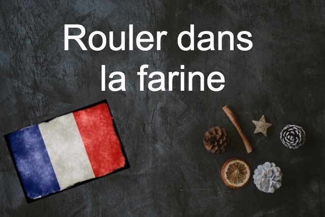 French phrase of the day: Rouler dans la farine