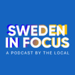 Sweden in Focus: Listen to the first episode of The Local's new podcast