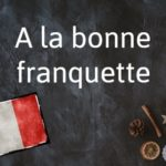 French phrase of the day: A la bonne franquette