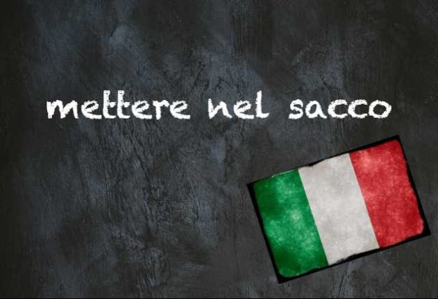 Italian expression of the day: 'Mettere nel sacco'
