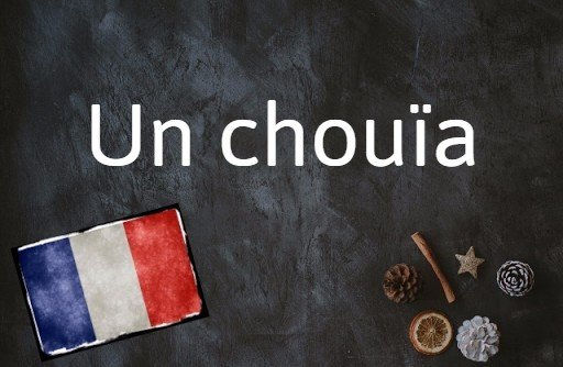French phrase of the day: Un chouïa
