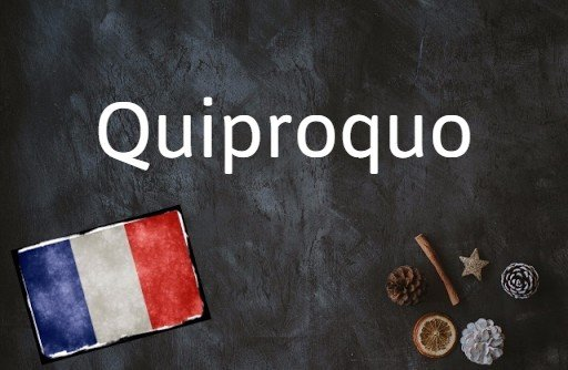French word of the day: Quiproquo