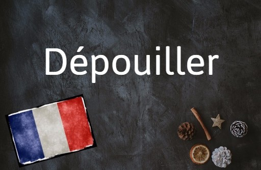 French word of the day: Dépouiller
