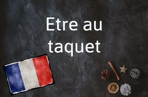 French phrase of the day: Etre au taquet